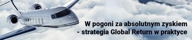 Bezpłatny webinar: W pogoni za absolutnym zyskiem - strategia Global Return w praktyce.